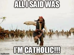 All I Said Was 'I'm Catholic'!